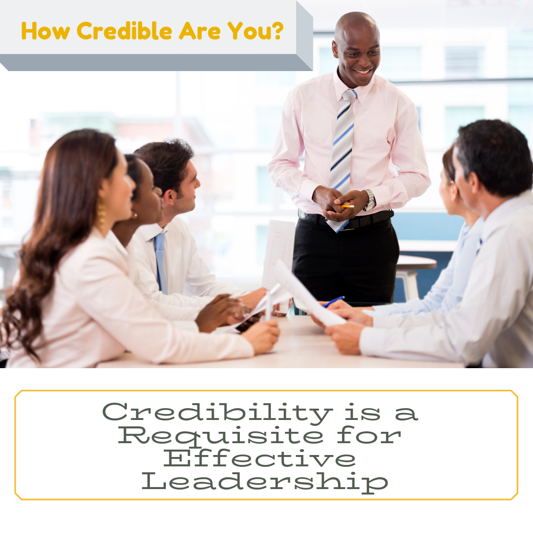 Credibility is essential for Effective Leadership.
